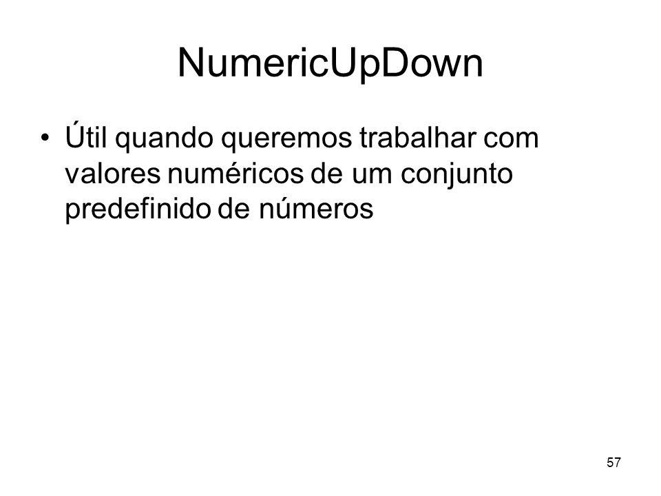 57 NumericUpDown Útil quando queremos trabalhar com valores numéricos de um conjunto predefinido de números