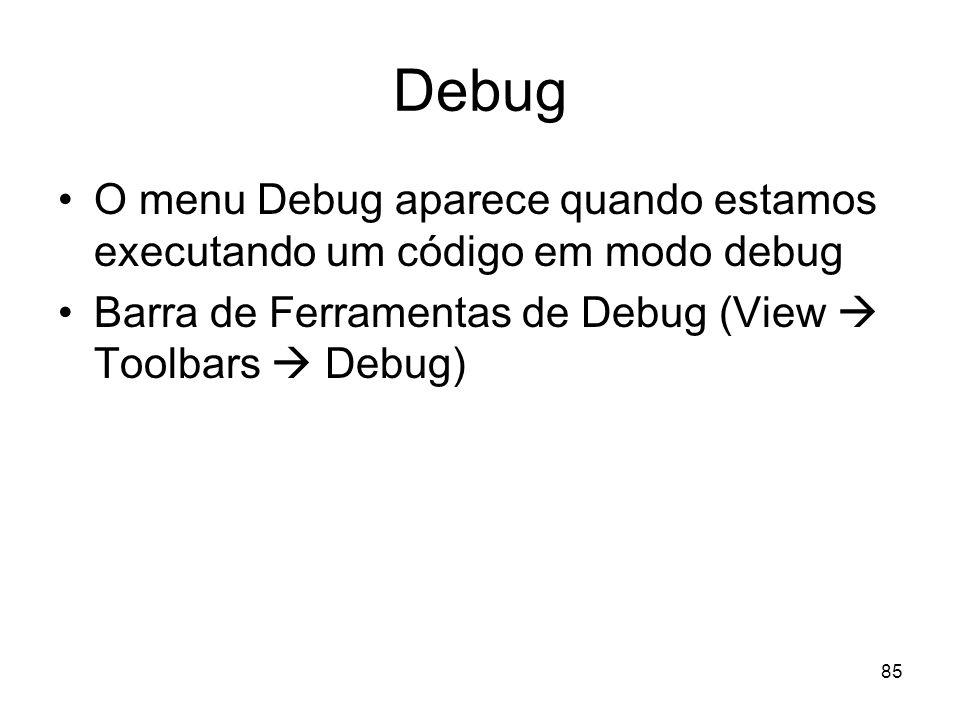85 Debug O menu Debug aparece quando estamos executando um código em modo debug Barra de Ferramentas de Debug (View Toolbars Debug)