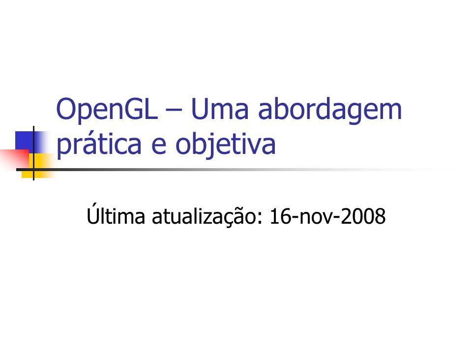 OpenGL – Uma abordagem prática e objetiva Última atualização: 16-nov-2008