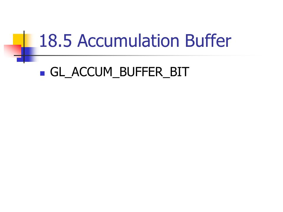 18.5 Accumulation Buffer GL_ACCUM_BUFFER_BIT