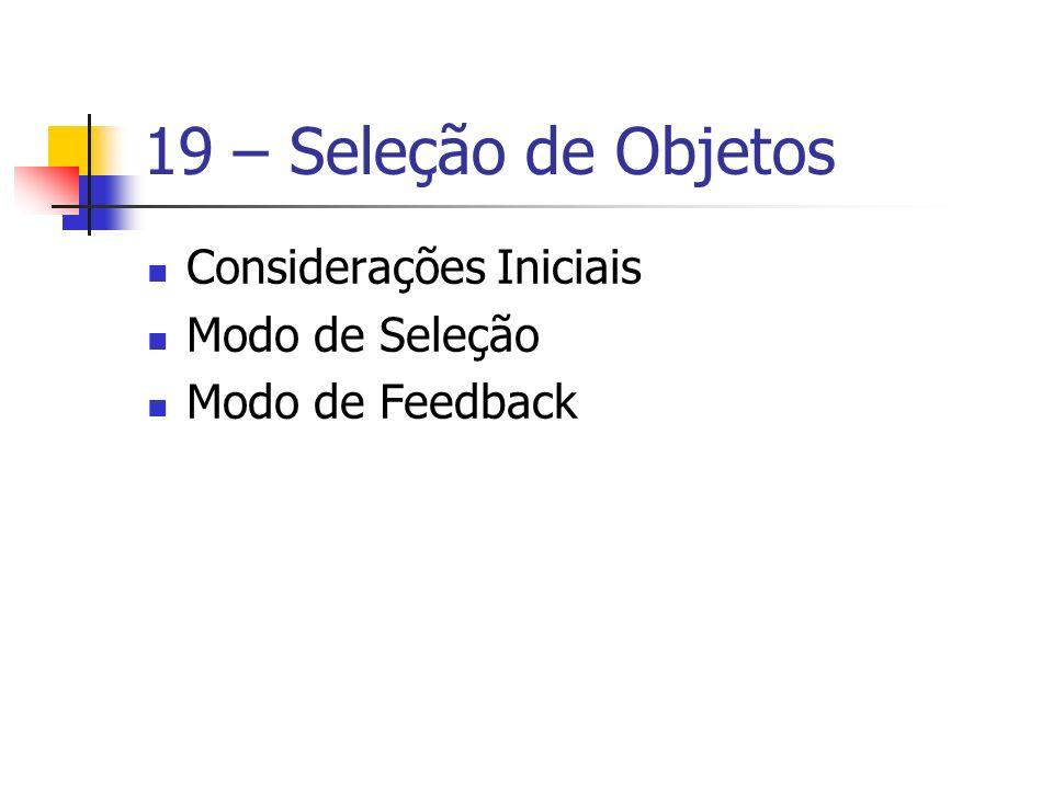19 – Seleção de Objetos Considerações Iniciais Modo de Seleção Modo de Feedback