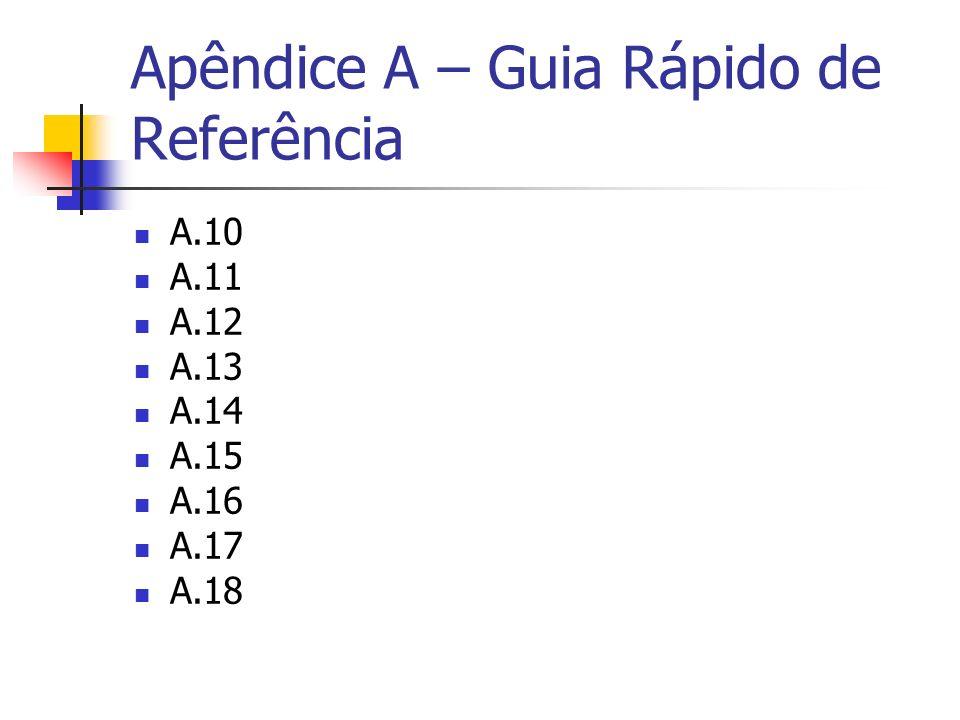Apêndice A – Guia Rápido de Referência A.10 A.11 A.12 A.13 A.14 A.15 A.16 A.17 A.18