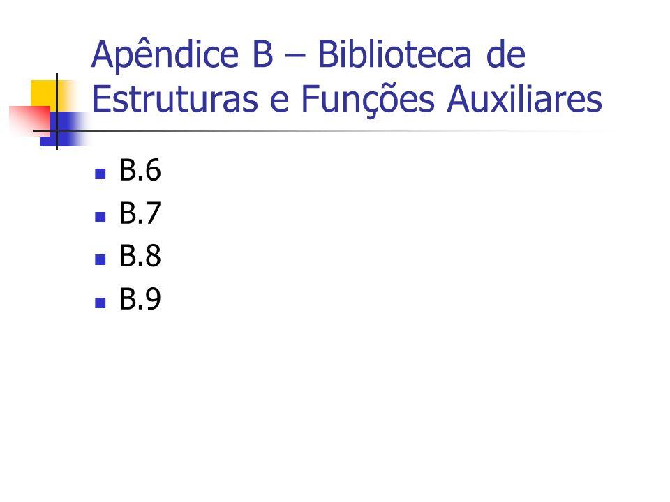 Apêndice B – Biblioteca de Estruturas e Funções Auxiliares B.6 B.7 B.8 B.9