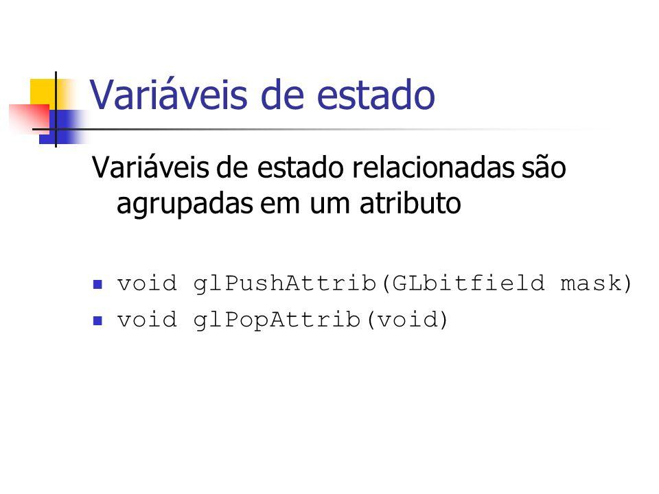 Variáveis de estado Variáveis de estado relacionadas são agrupadas em um atributo void glPushAttrib(GLbitfield mask) void glPopAttrib(void)