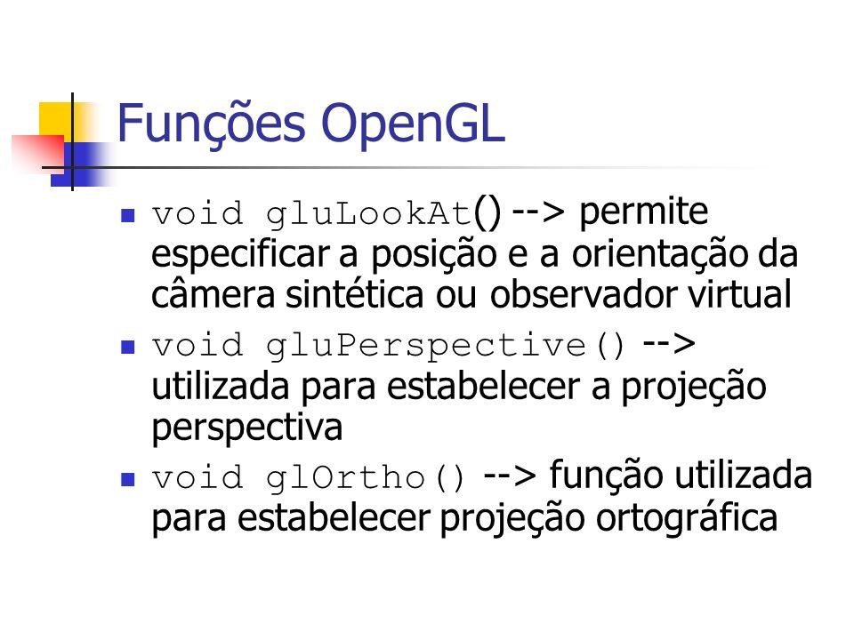 Funções OpenGL void gluLookAt () --> permite especificar a posição e a orientação da câmera sintética ou observador virtual void gluPerspective() -->