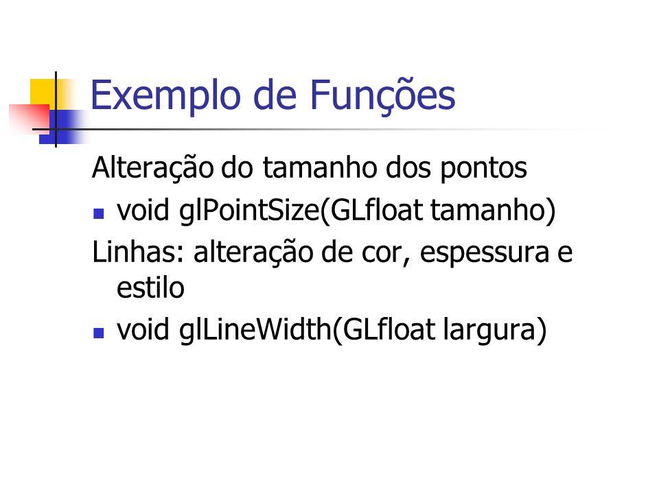 Exemplo de Funções Alteração do tamanho dos pontos void glPointSize(GLfloat tamanho) Linhas: alteração de cor, espessura e estilo void glLineWidth(GLf