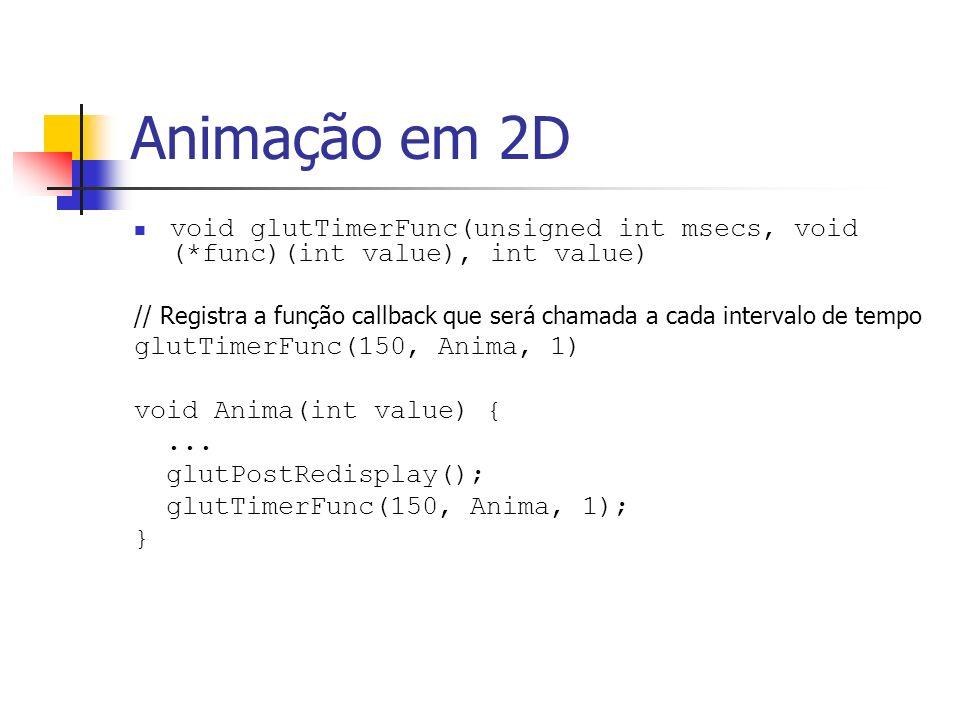 Animação em 2D void glutTimerFunc(unsigned int msecs, void (*func)(int value), int value) // Registra a função callback que será chamada a cada interv