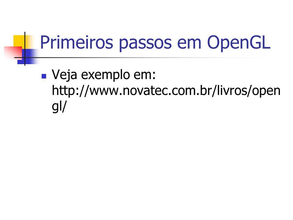 Primeiros passos em OpenGL Veja exemplo em: http://www.novatec.com.br/livros/open gl/