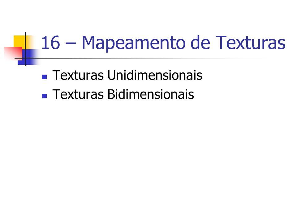 16 – Mapeamento de Texturas Texturas Unidimensionais Texturas Bidimensionais