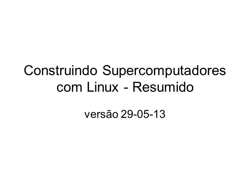 Construindo Supercomputadores com Linux - Resumido versão 29-05-13