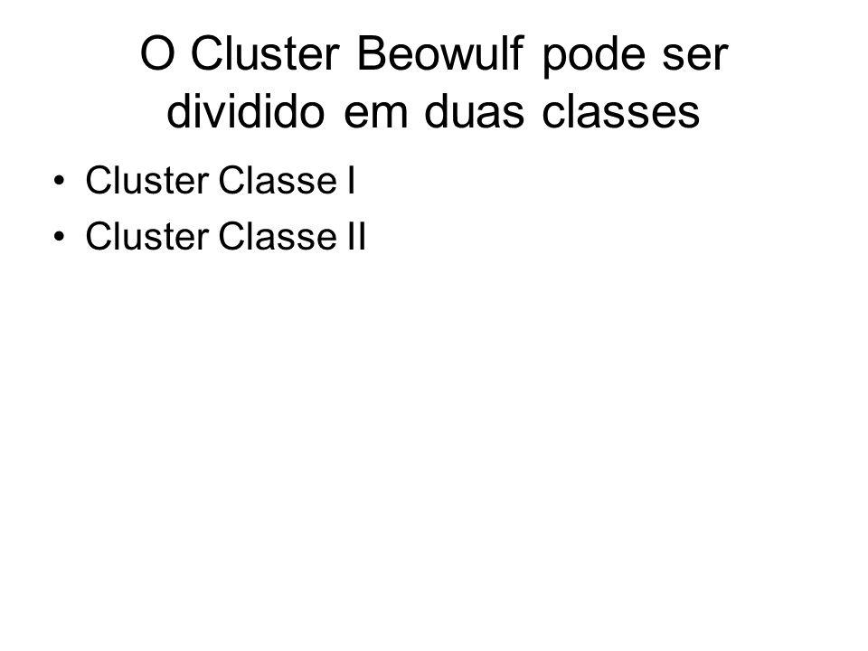 O Cluster Beowulf pode ser dividido em duas classes Cluster Classe I Cluster Classe II
