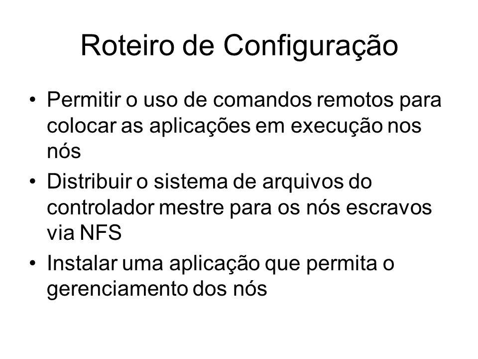 Roteiro de Configuração Permitir o uso de comandos remotos para colocar as aplicações em execução nos nós Distribuir o sistema de arquivos do controla
