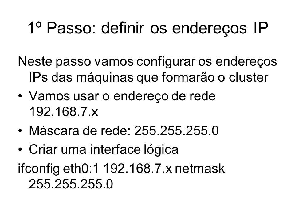 1º Passo: definir os endereços IP Neste passo vamos configurar os endereços IPs das máquinas que formarão o cluster Vamos usar o endereço de rede 192.