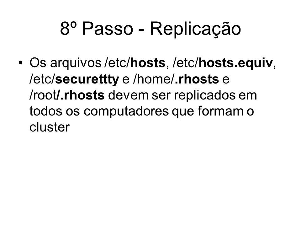 8º Passo - Replicação Os arquivos /etc/hosts, /etc/hosts.equiv, /etc/securettty e /home/.rhosts e /root/.rhosts devem ser replicados em todos os compu