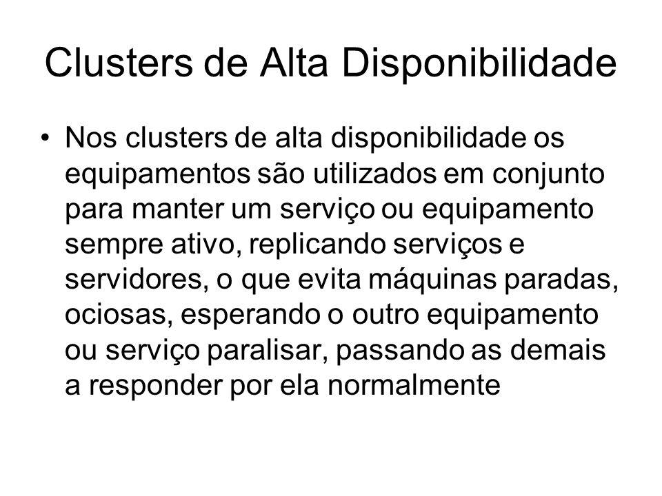 Clusters de Alta Disponibilidade Nos clusters de alta disponibilidade os equipamentos são utilizados em conjunto para manter um serviço ou equipamento