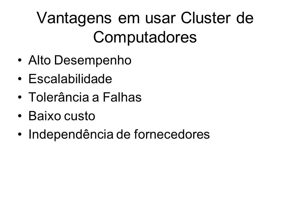 Tipos de Cluster Cluster Homogêneo todos os seus nós possuem as mesmas características e a mesma rede de comunicação Cluster Heterogêneo seus nós possuem diferentes características ou diferentes redes de comunicação entre grupos de máquinas