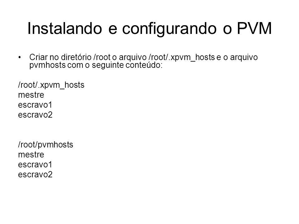 Instalando e configurando o PVM Criar no diretório /root o arquivo /root/.xpvm_hosts e o arquivo pvmhosts com o seguinte conteúdo: /root/.xpvm_hosts m