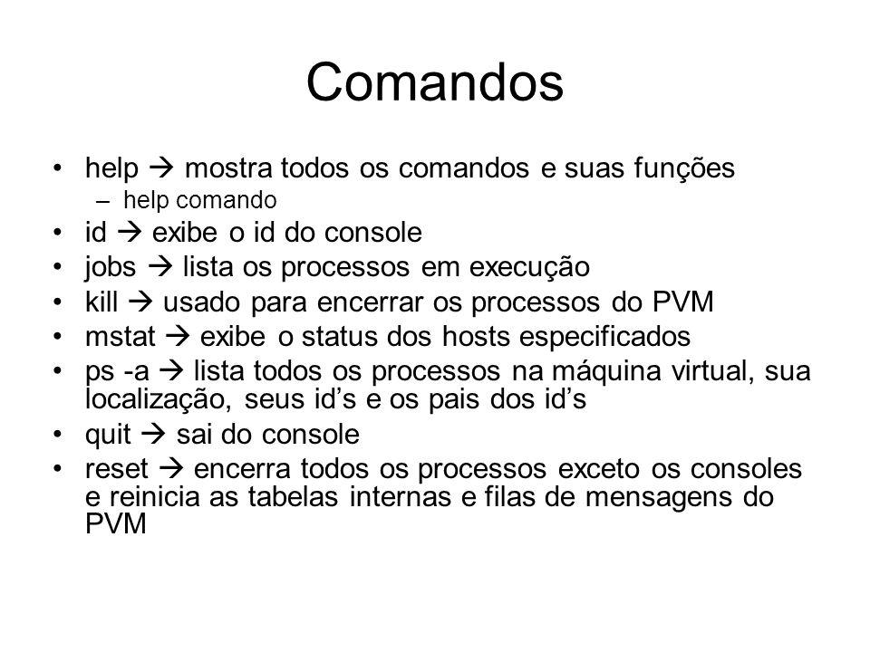 Comandos help mostra todos os comandos e suas funções –help comando id exibe o id do console jobs lista os processos em execução kill usado para encer