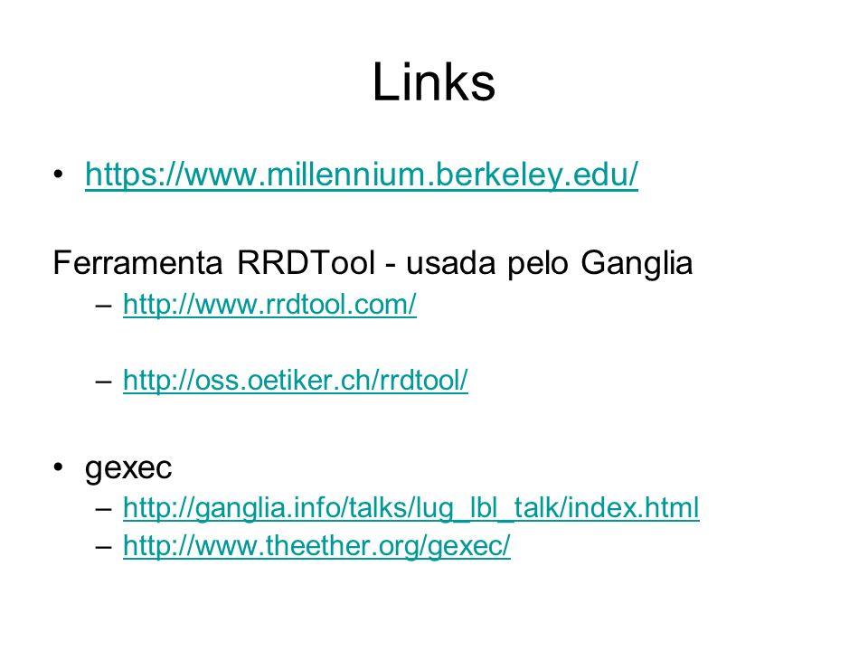 Links https://www.millennium.berkeley.edu/ Ferramenta RRDTool - usada pelo Ganglia –http://www.rrdtool.com/http://www.rrdtool.com/ –http://oss.oetiker