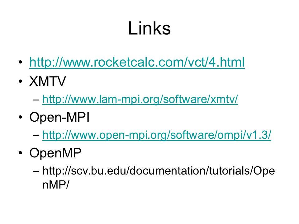 Links http://www.rocketcalc.com/vct/4.html XMTV –http://www.lam-mpi.org/software/xmtv/http://www.lam-mpi.org/software/xmtv/ Open-MPI –http://www.open-