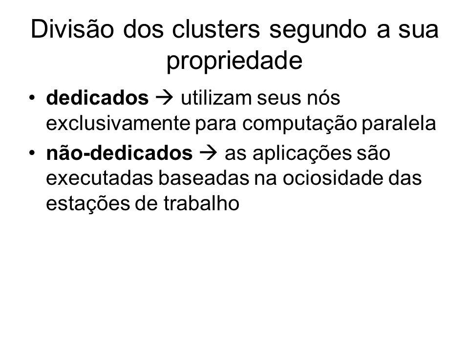 Divisão dos clusters segundo a sua propriedade dedicados utilizam seus nós exclusivamente para computação paralela não-dedicados as aplicações são exe