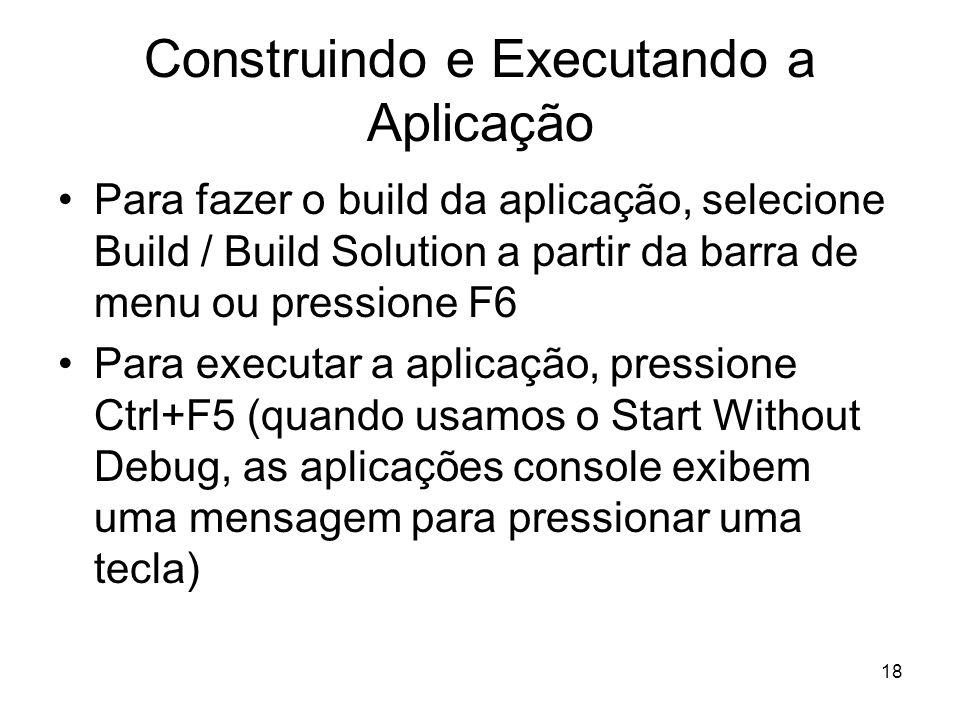 18 Construindo e Executando a Aplicação Para fazer o build da aplicação, selecione Build / Build Solution a partir da barra de menu ou pressione F6 Pa