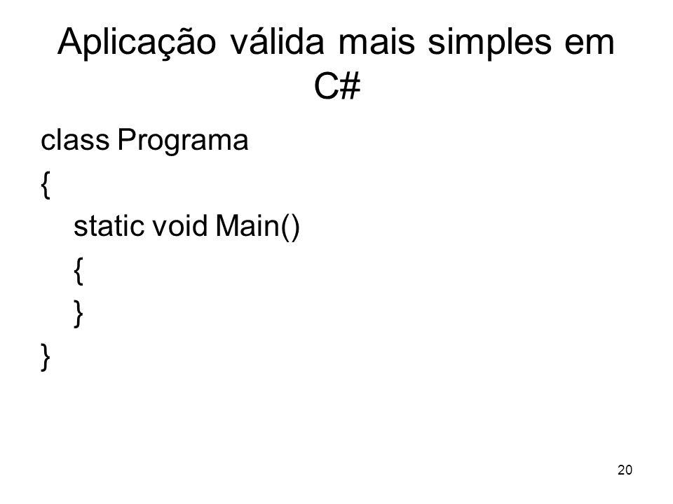 20 Aplicação válida mais simples em C# class Programa { static void Main() { }