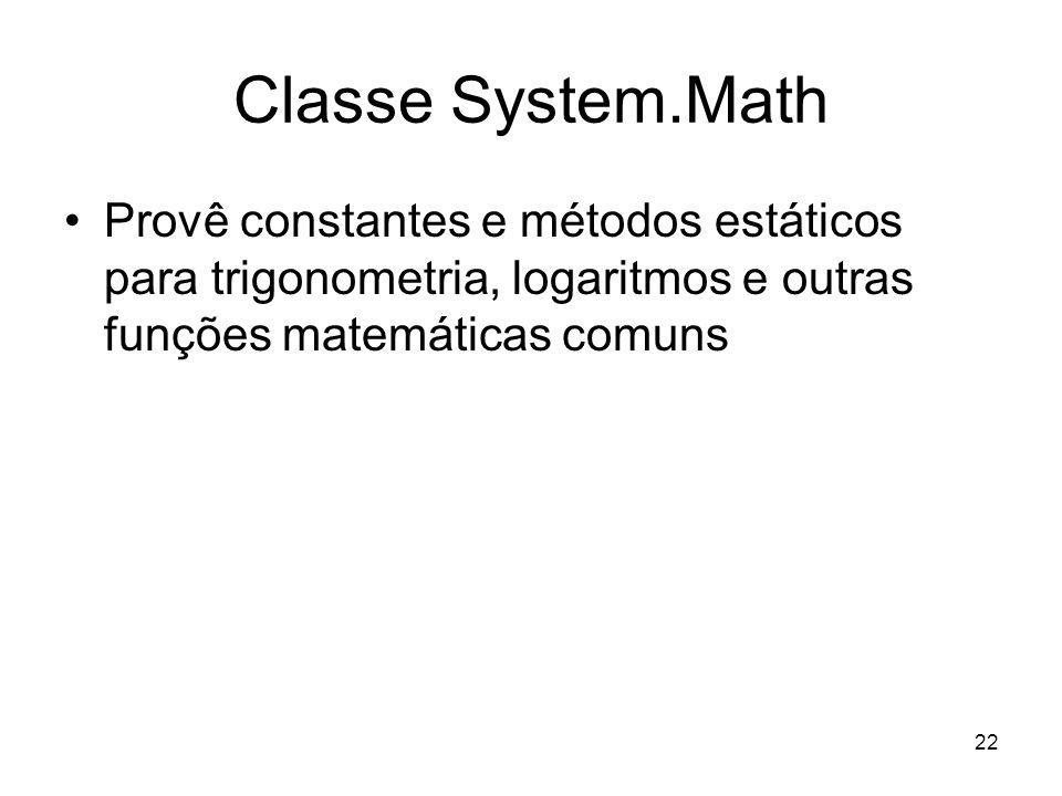 22 Classe System.Math Provê constantes e métodos estáticos para trigonometria, logaritmos e outras funções matemáticas comuns
