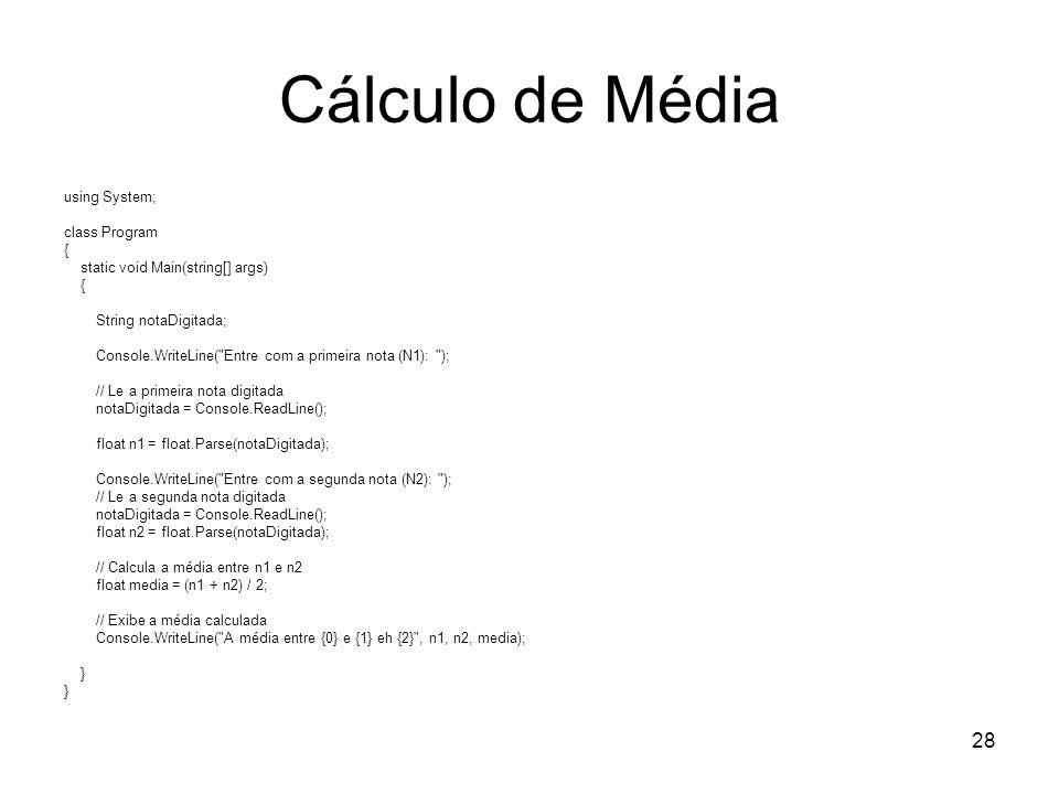 28 Cálculo de Média using System; class Program { static void Main(string[] args) { String notaDigitada; Console.WriteLine(