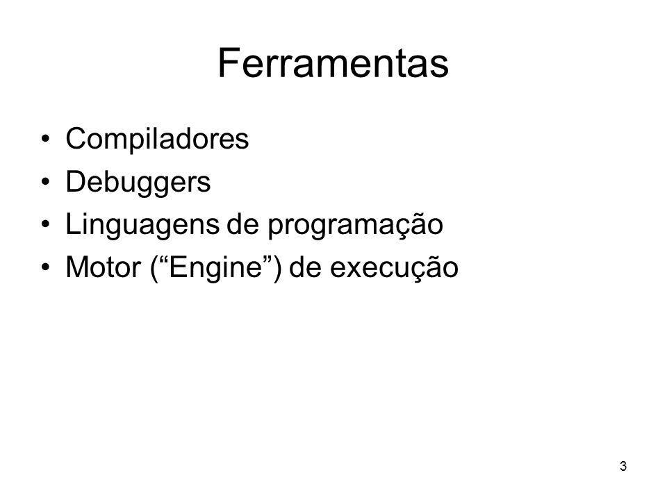 3 Ferramentas Compiladores Debuggers Linguagens de programação Motor (Engine) de execução
