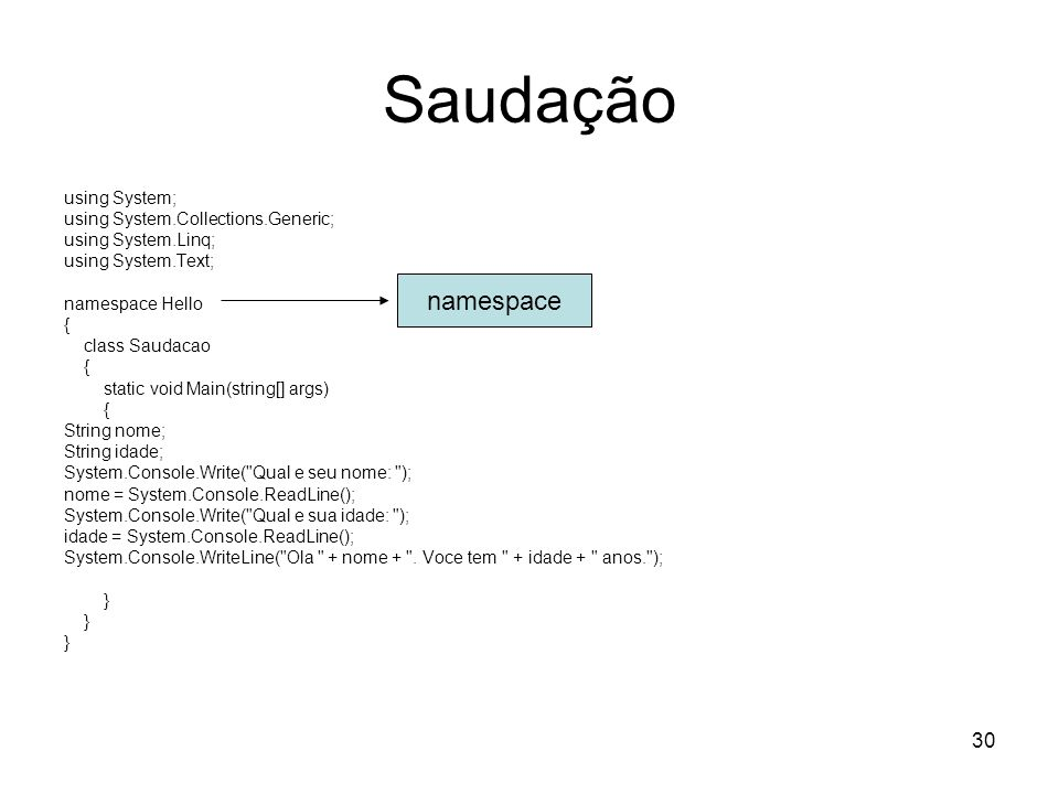 30 Saudação using System; using System.Collections.Generic; using System.Linq; using System.Text; namespace Hello { class Saudacao { static void Main(