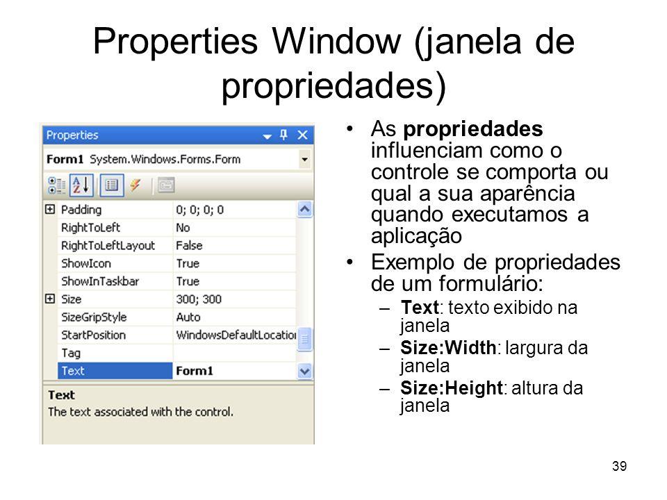 39 Properties Window (janela de propriedades) As propriedades influenciam como o controle se comporta ou qual a sua aparência quando executamos a apli