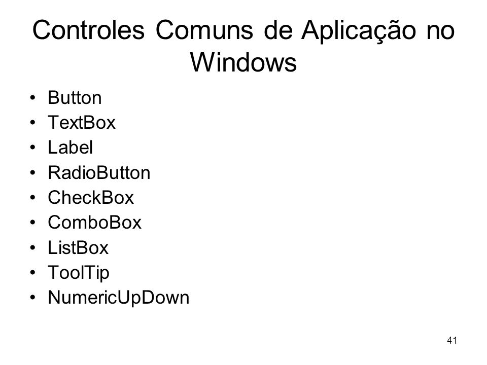 41 Controles Comuns de Aplicação no Windows Button TextBox Label RadioButton CheckBox ComboBox ListBox ToolTip NumericUpDown