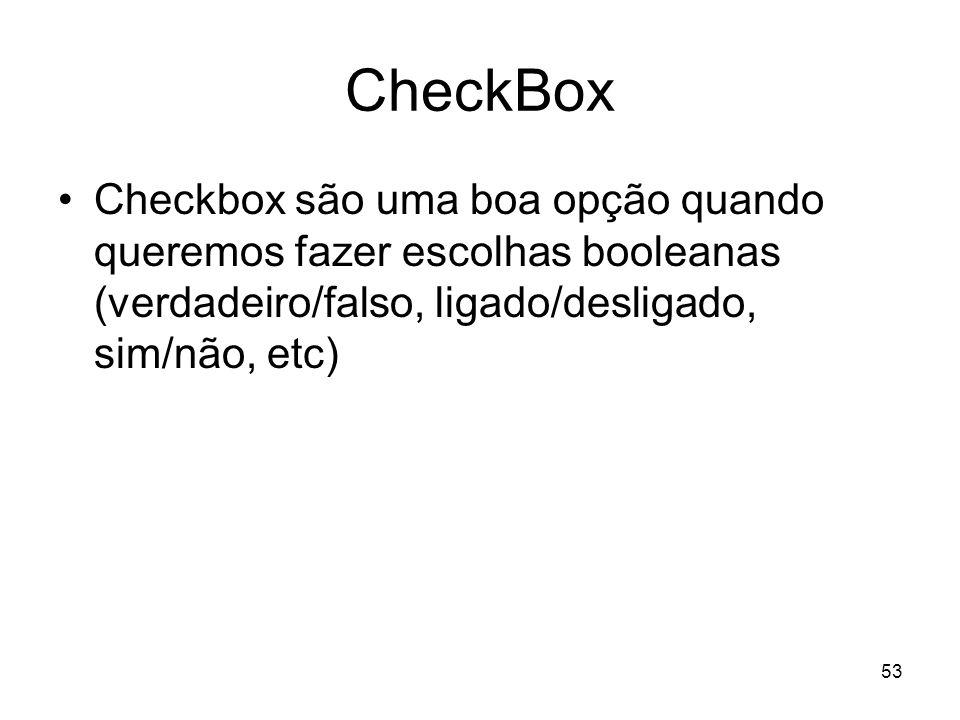 53 CheckBox Checkbox são uma boa opção quando queremos fazer escolhas booleanas (verdadeiro/falso, ligado/desligado, sim/não, etc)