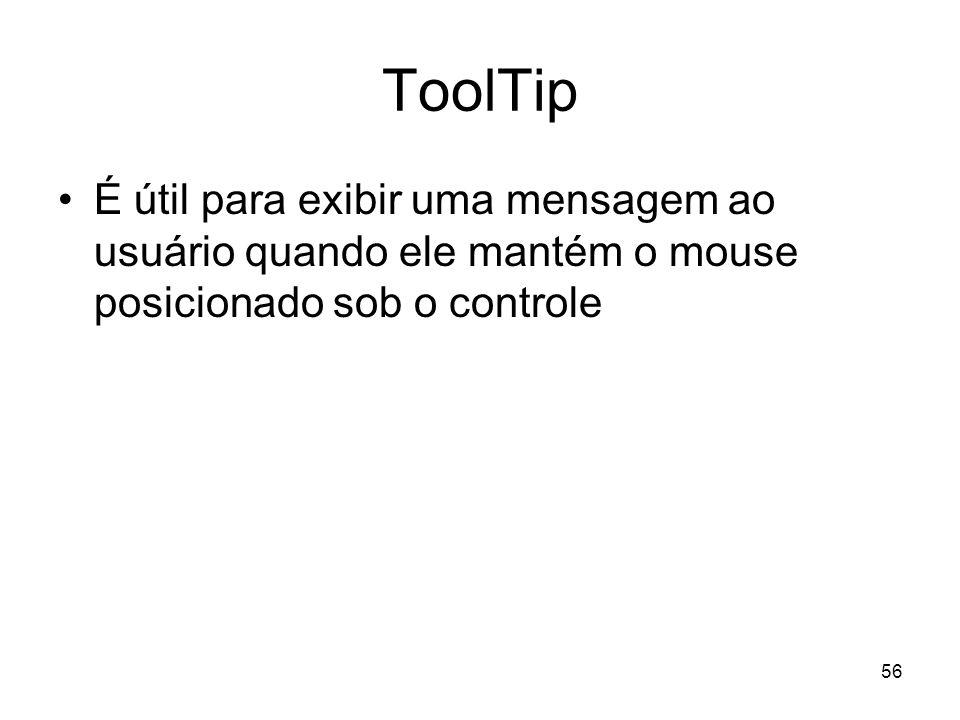 56 ToolTip É útil para exibir uma mensagem ao usuário quando ele mantém o mouse posicionado sob o controle