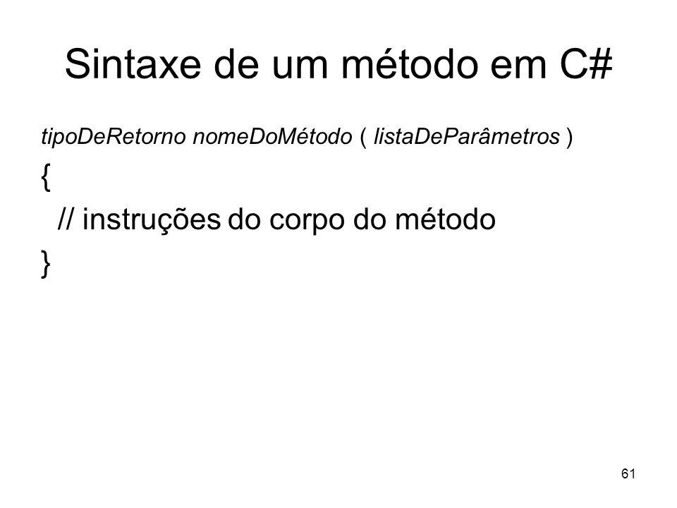 61 Sintaxe de um método em C# tipoDeRetorno nomeDoMétodo ( listaDeParâmetros ) { // instruções do corpo do método }