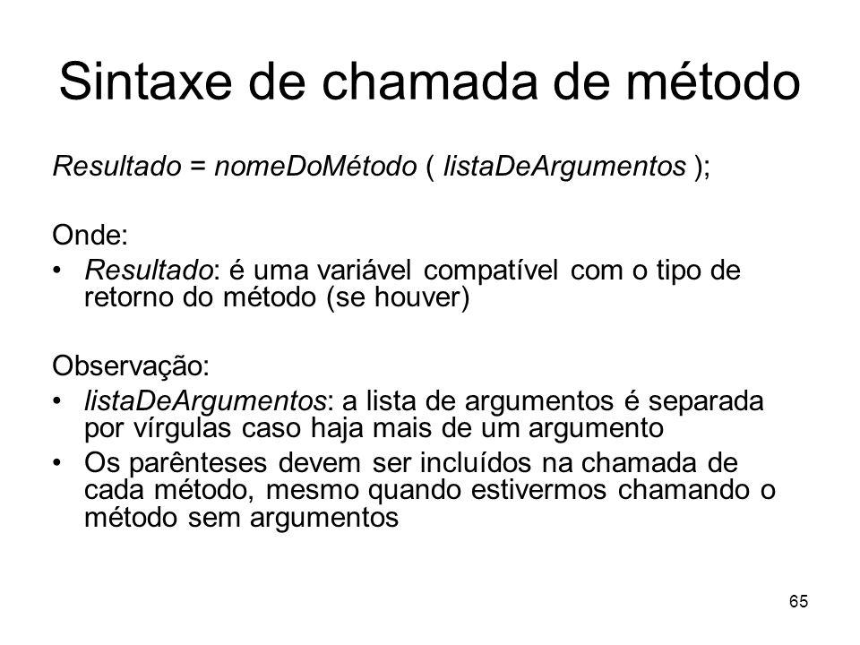 65 Sintaxe de chamada de método Resultado = nomeDoMétodo ( listaDeArgumentos ); Onde: Resultado: é uma variável compatível com o tipo de retorno do mé