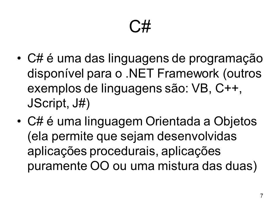 7 C# C# é uma das linguagens de programação disponível para o.NET Framework (outros exemplos de linguagens são: VB, C++, JScript, J#) C# é uma linguag