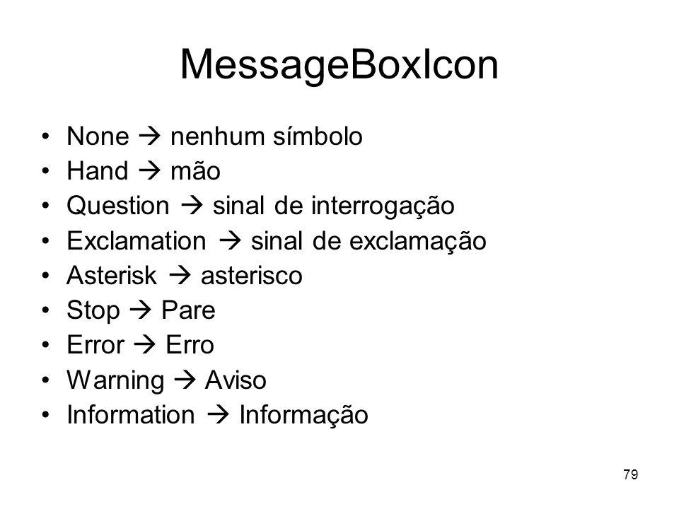 79 MessageBoxIcon None nenhum símbolo Hand mão Question sinal de interrogação Exclamation sinal de exclamação Asterisk asterisco Stop Pare Error Erro