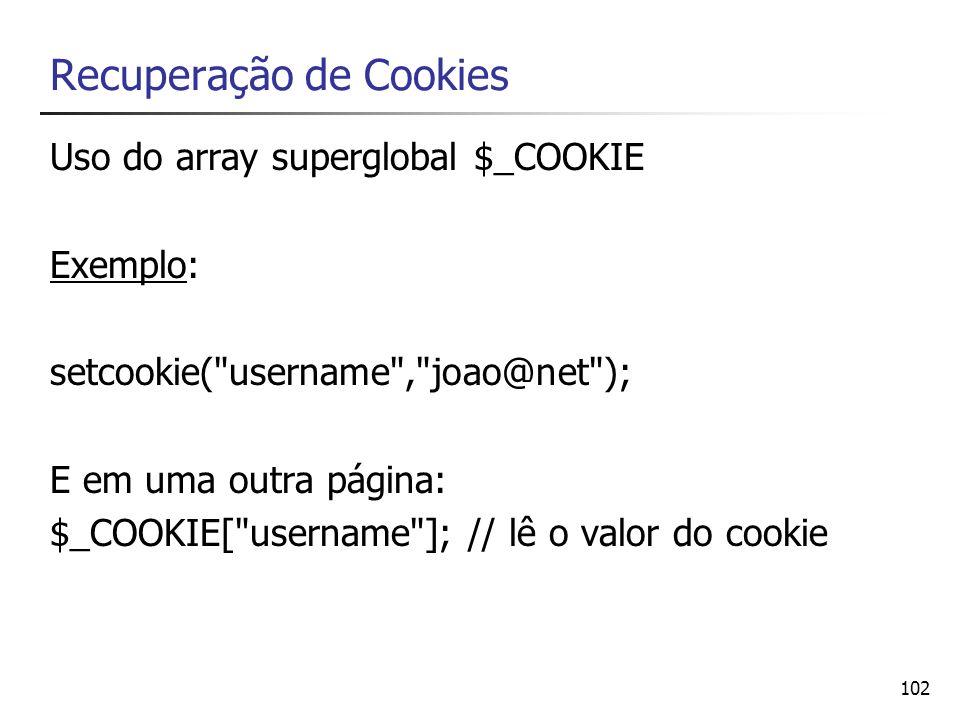 102 Recuperação de Cookies Uso do array superglobal $_COOKIE Exemplo: setcookie(