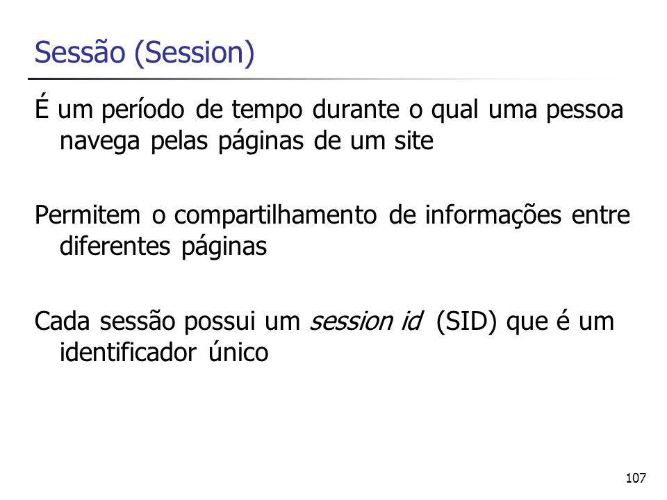 107 Sessão (Session) É um período de tempo durante o qual uma pessoa navega pelas páginas de um site Permitem o compartilhamento de informações entre