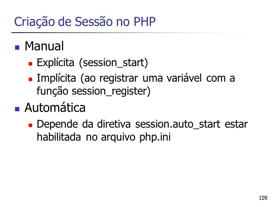 109 Criação de Sessão no PHP Manual Explícita (session_start) Implícita (ao registrar uma variável com a função session_register) Automática Depende d