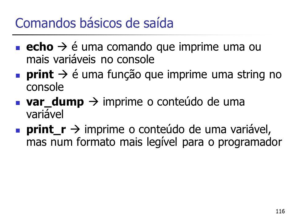 116 Comandos básicos de saída echo é uma comando que imprime uma ou mais variáveis no console print é uma função que imprime uma string no console var