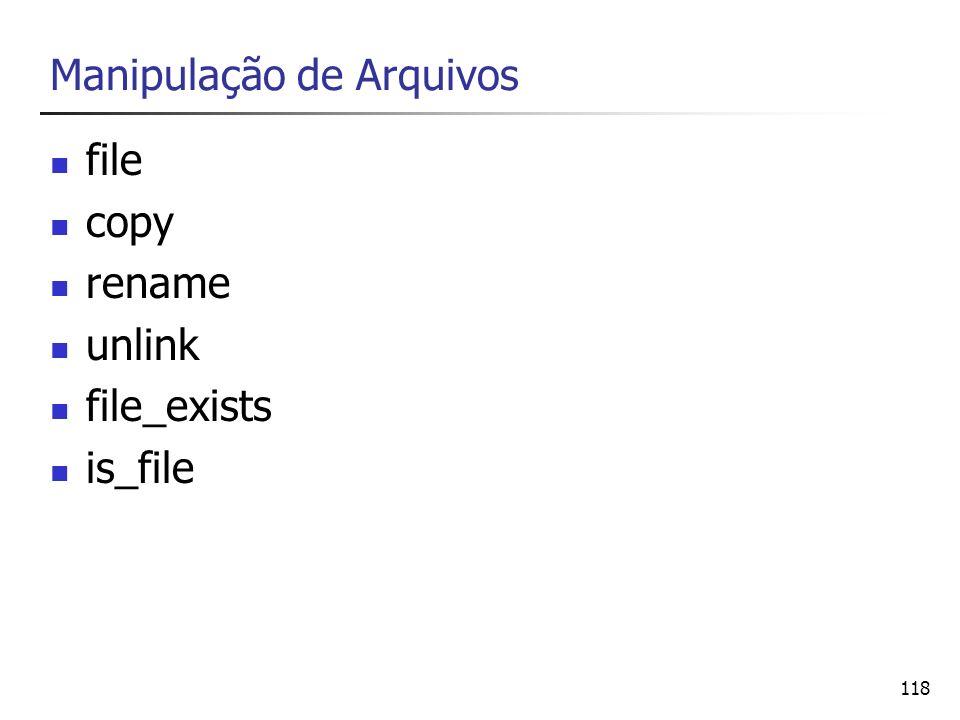118 Manipulação de Arquivos file copy rename unlink file_exists is_file