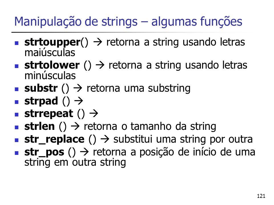 121 Manipulação de strings – algumas funções strtoupper() retorna a string usando letras maiúsculas strtolower () retorna a string usando letras minús