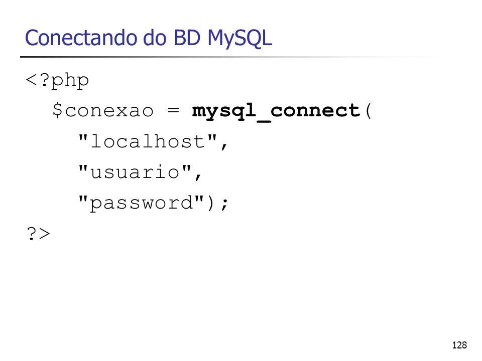 128 Conectando do BD MySQL <?php $conexao = mysql_connect(