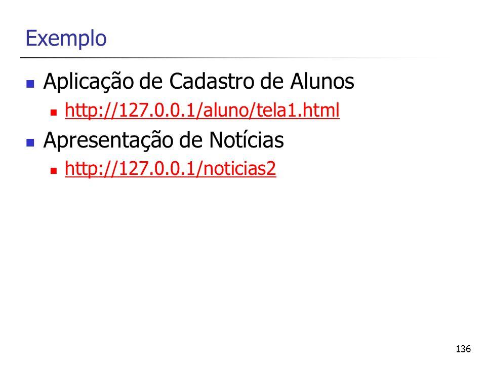 136 Exemplo Aplicação de Cadastro de Alunos http://127.0.0.1/aluno/tela1.html Apresentação de Notícias http://127.0.0.1/noticias2