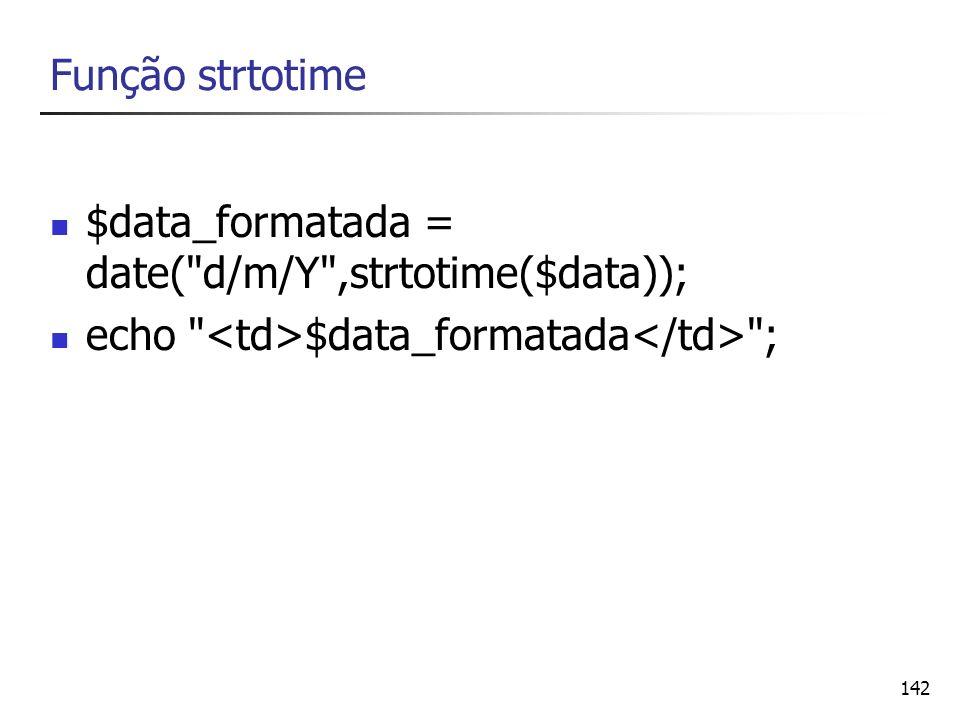 142 Função strtotime $data_formatada = date(