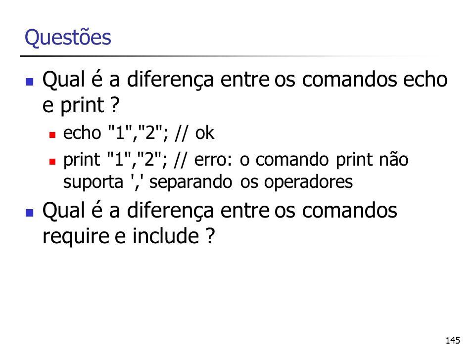 145 Questões Qual é a diferença entre os comandos echo e print ? echo