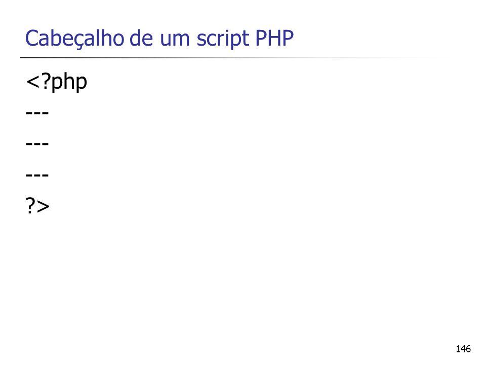 146 Cabeçalho de um script PHP <?php --- ?>